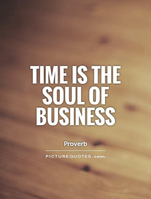 Time is the soul of business Picture Quote #1