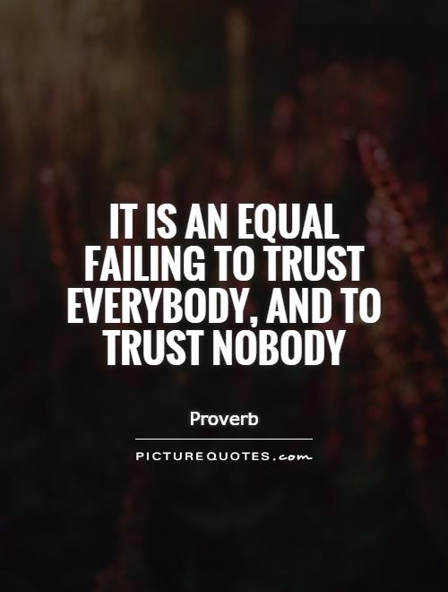 It is an equal failing to trust everybody, and to trust nobody Picture Quote #1