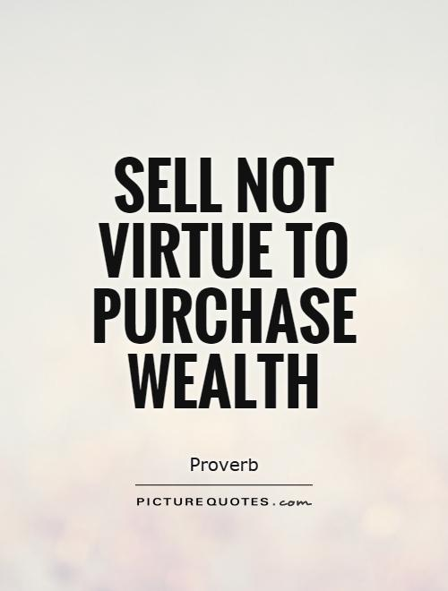 Sell not virtue to purchase wealth Picture Quote #1