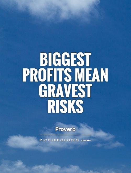 Biggest profits mean gravest risks Picture Quote #1