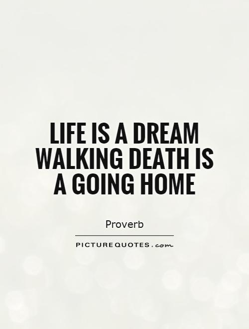 Life is a dream walking death is a going home Picture Quote #1