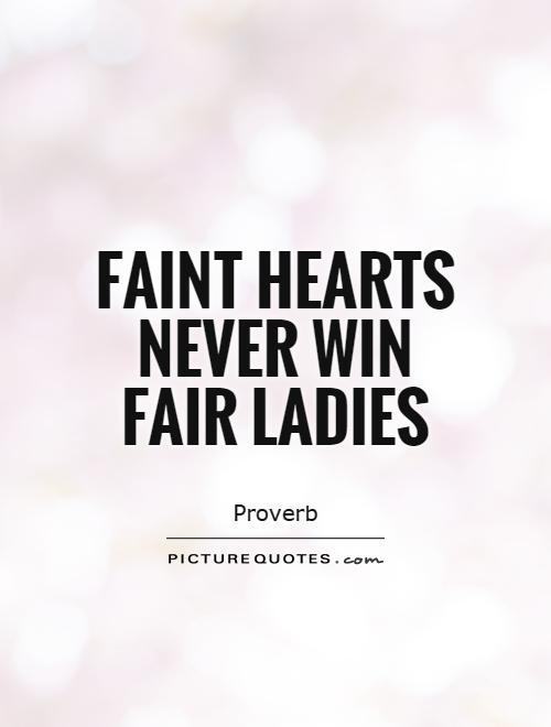Faint hearts never win fair ladies Picture Quote #1