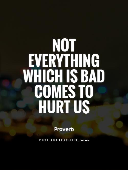 Not everything which is bad comes to hurt us Picture Quote #1