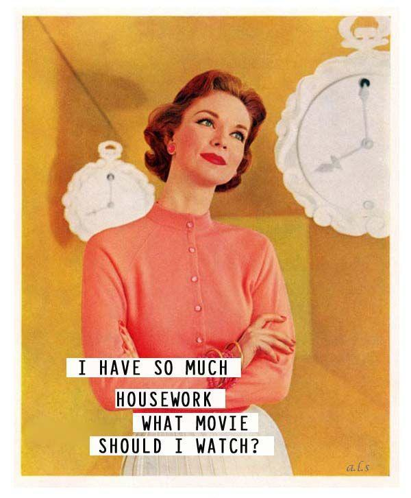 I have so much housework, what movie should I watch? Picture Quote #1
