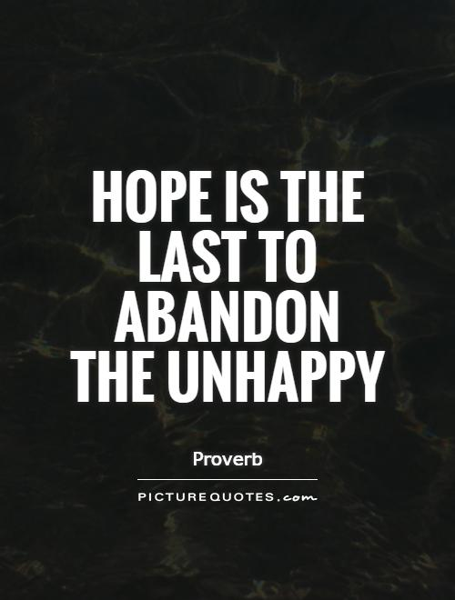 Hope is the last to abandon the unhappy Picture Quote #1