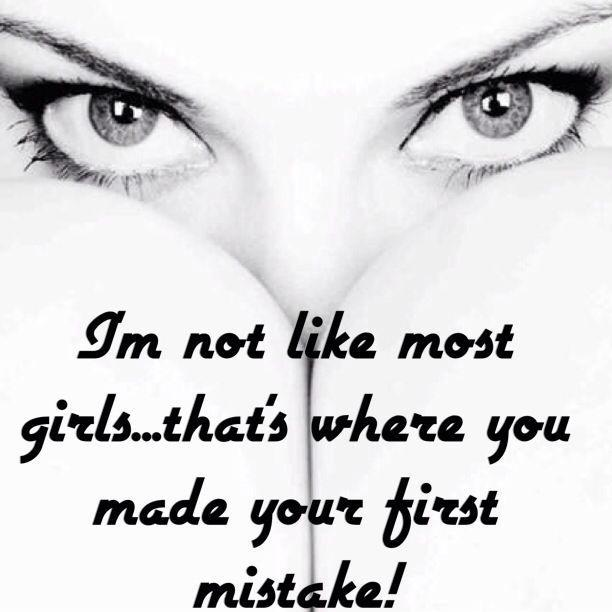 I'm not like most girls, that's where you made your first mistake Picture Quote #1