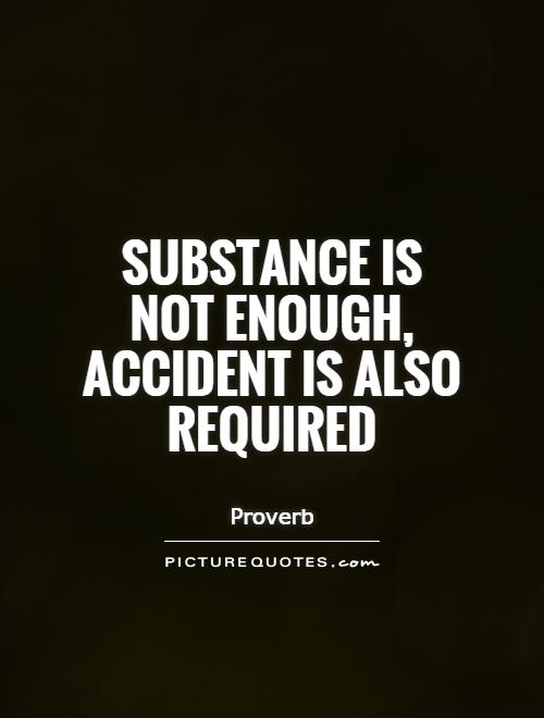 Substance is not enough, accident is also required Picture Quote #1