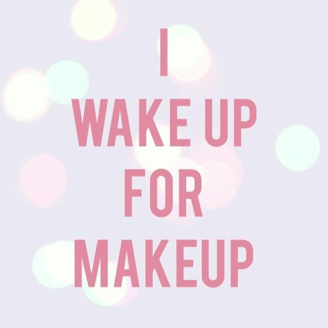 I wake up for makeup Picture Quote #1