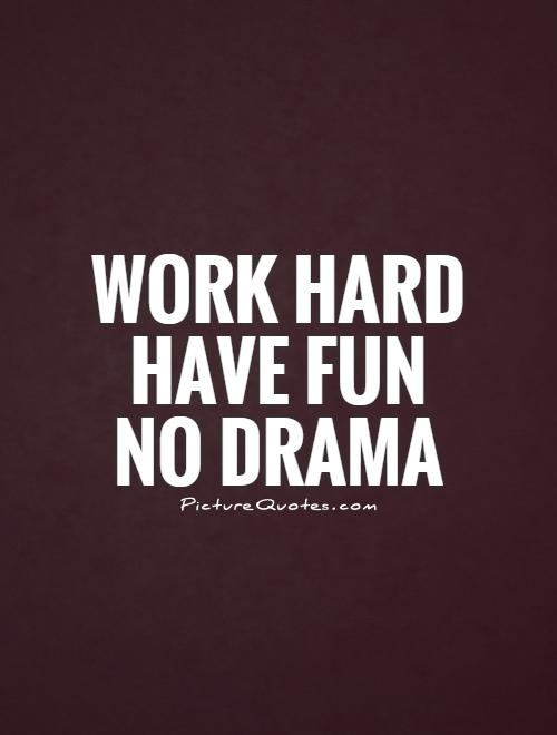 Work hard Have fun No drama Picture Quote #1