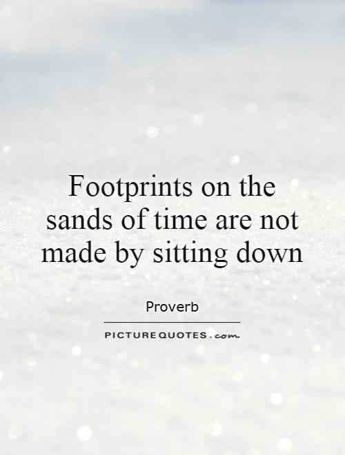 Footprints on the sands of time are not made by sitting down Picture Quote #1