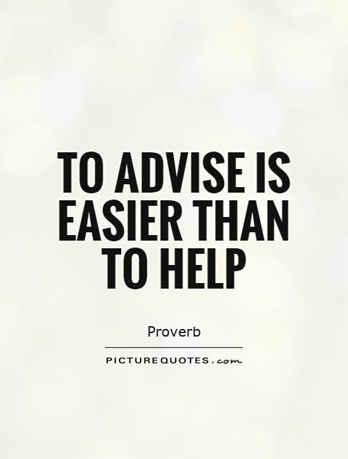 To advise is easier than to help Picture Quote #1