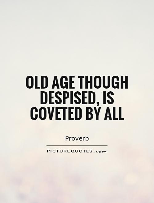 Old age though despised, is coveted by all Picture Quote #1