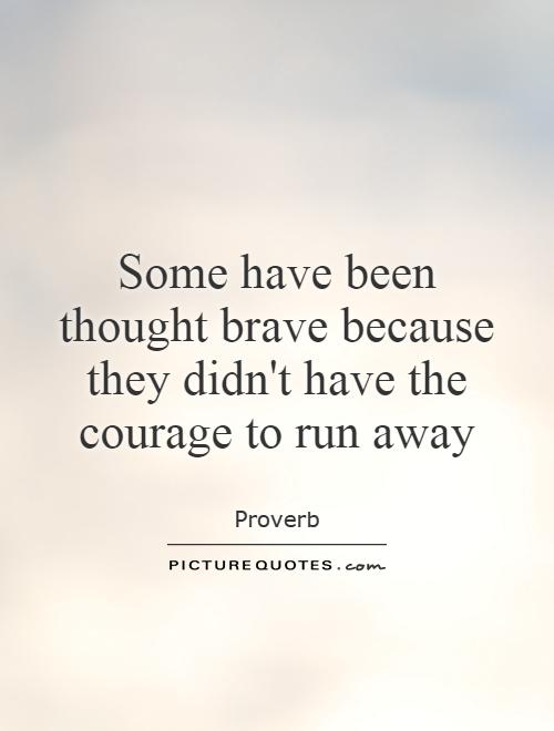 Some have been thought brave because they didn't have the courage to run away Picture Quote #1