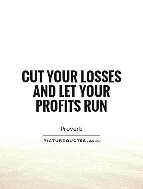 Cut your losses and let your profits run Picture Quote #1
