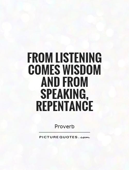 From listening comes wisdom and from speaking, repentance Picture Quote #1