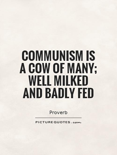 Communism is a cow of many; well milked and badly fed Picture Quote #1