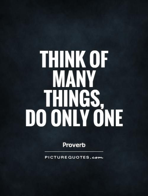 Think of many things,  do only one Picture Quote #1