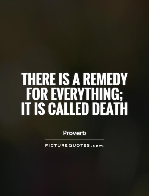 There is a remedy for everything; it is called death Picture Quote #1