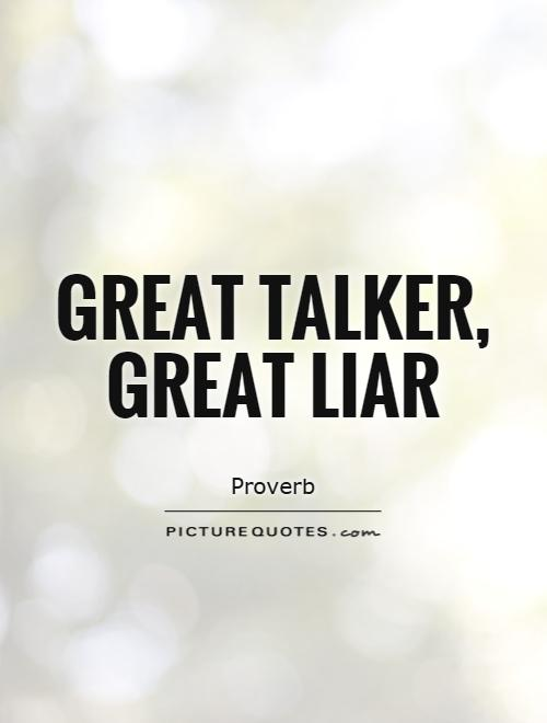 Great talker, great liar Picture Quote #1