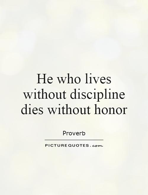 He who lives without discipline dies without honor Picture Quote #1