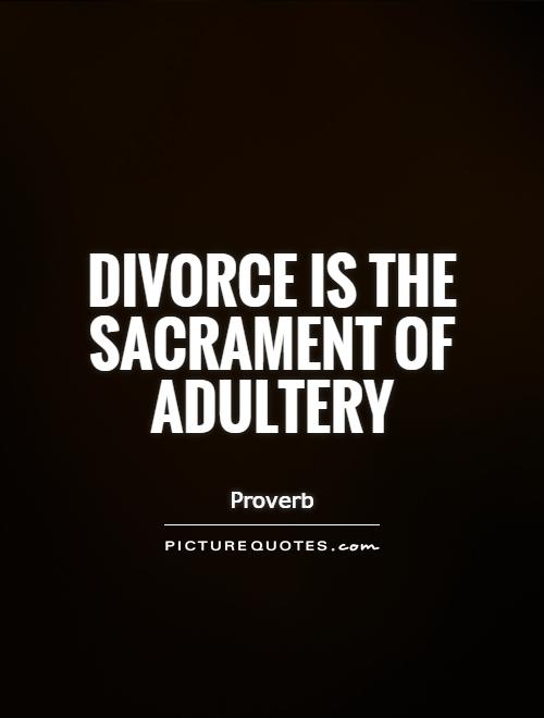 Divorce is the sacrament of adultery Picture Quote #1