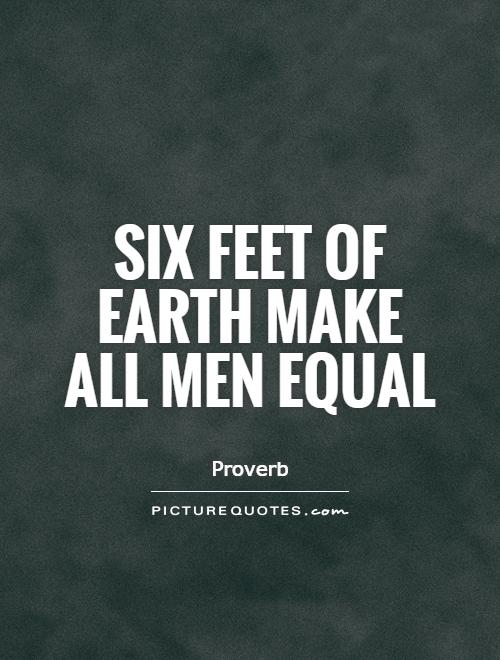 Six feet of Earth make all men equal Picture Quote #1