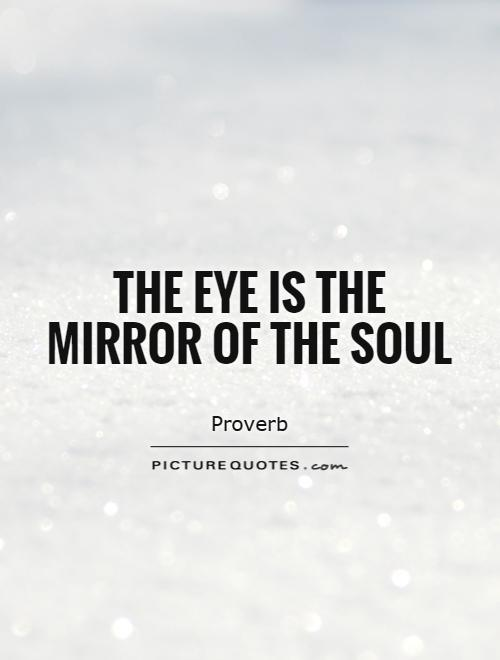 The eye is the mirror of the soul Picture Quote #1