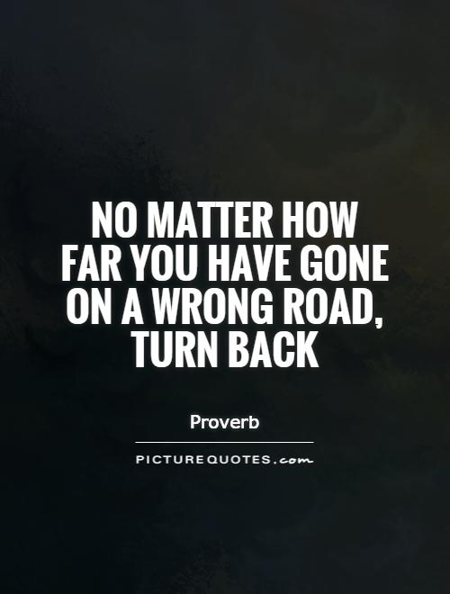 No matter how far you have gone on a wrong road, turn back Picture Quote #1
