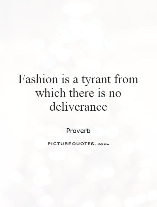 Fashion is a tyrant from which there is no deliverance Picture Quote #1