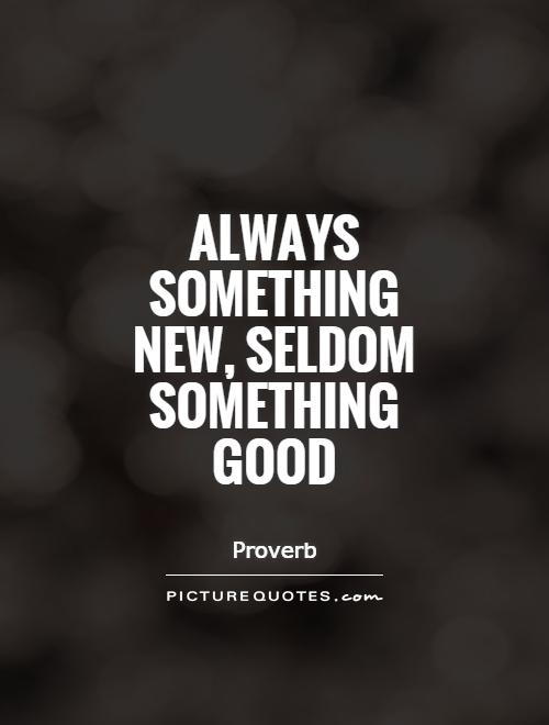 Always something new, seldom something good Picture Quote #1