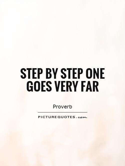 Step by step one goes very far Picture Quote #1