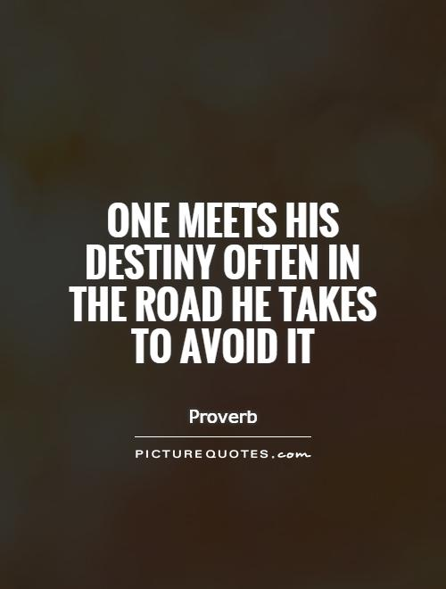 One meets his destiny often in the road he takes to avoid it Picture Quote #1