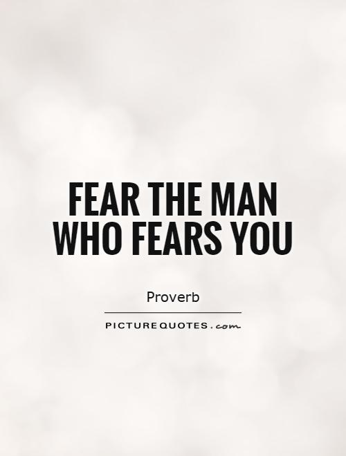 Fear the man who fears you Picture Quote #1