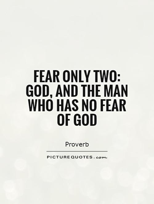 Fear only two: God, and the man who has no fear of God Picture Quote #1