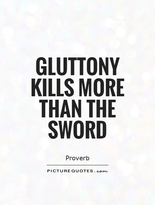 Gluttony kills more than the sword Picture Quote #1