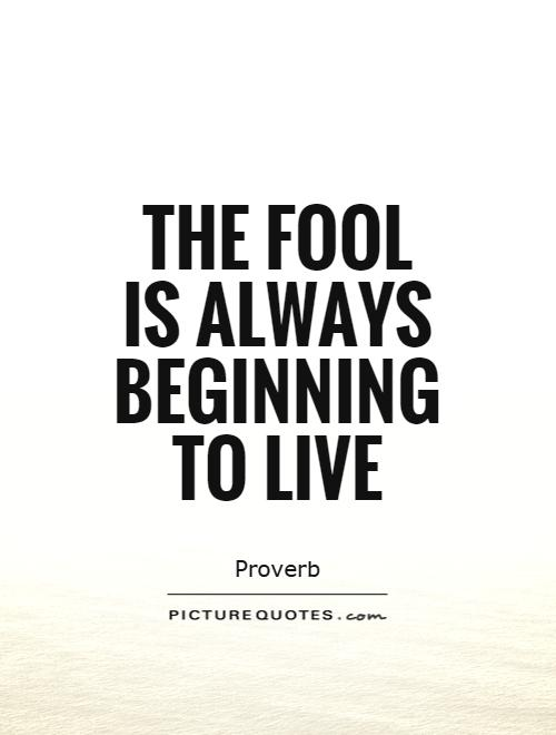 The fool is always beginning to live Picture Quote #1