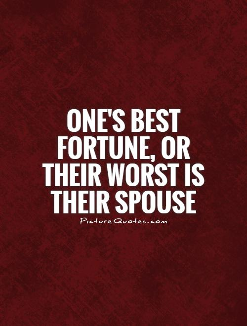 One's best fortune, or their worst is their spouse Picture Quote #1