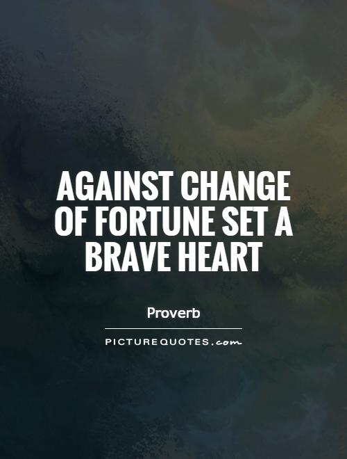 Brave Quotes | Against Change Of Fortune Set A Brave Heart Picture Quotes