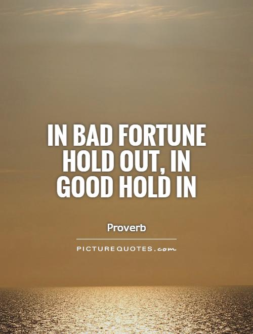 In bad fortune hold out, in good hold in Picture Quote #1