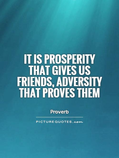 It is prosperity that gives us friends, adversity that proves them Picture Quote #1