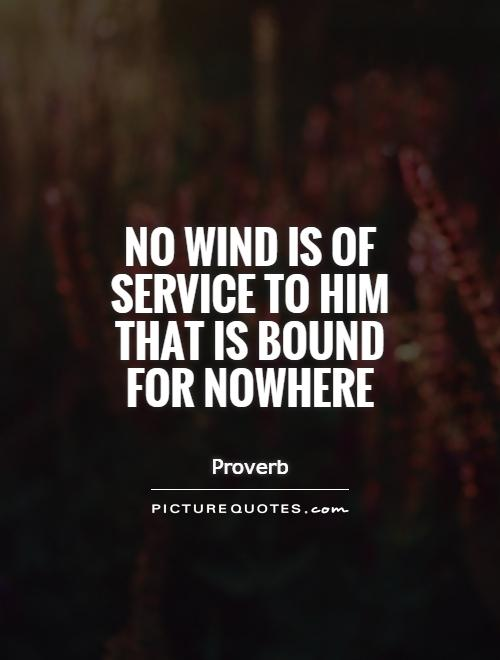 No wind is of service to him that is bound for nowhere Picture Quote #1