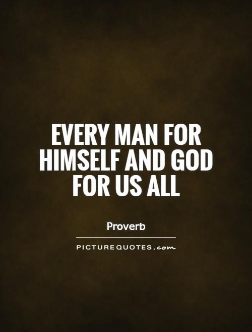 Every man for himself and God for us all Picture Quote #1