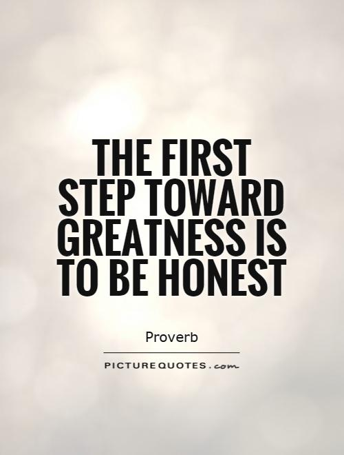 The first step toward greatness is to be honest Picture Quote #1