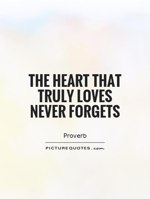 The Heart That Truly Loves Never Forgets Picture Quote #1