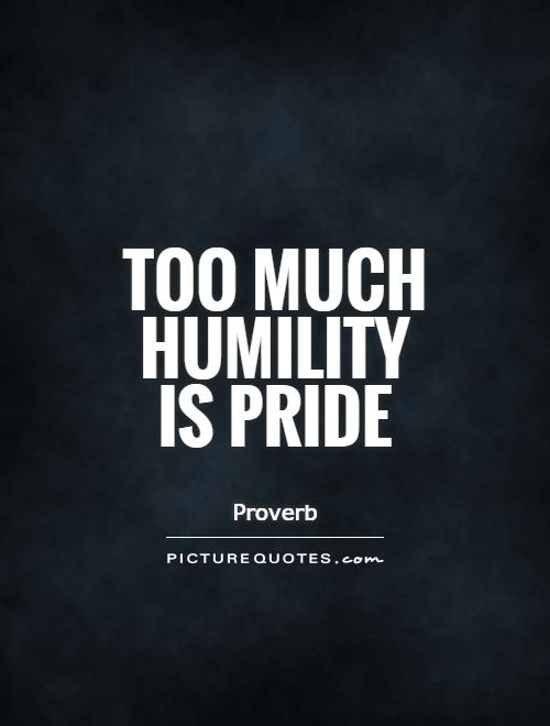Too much humility is pride Picture Quote #1