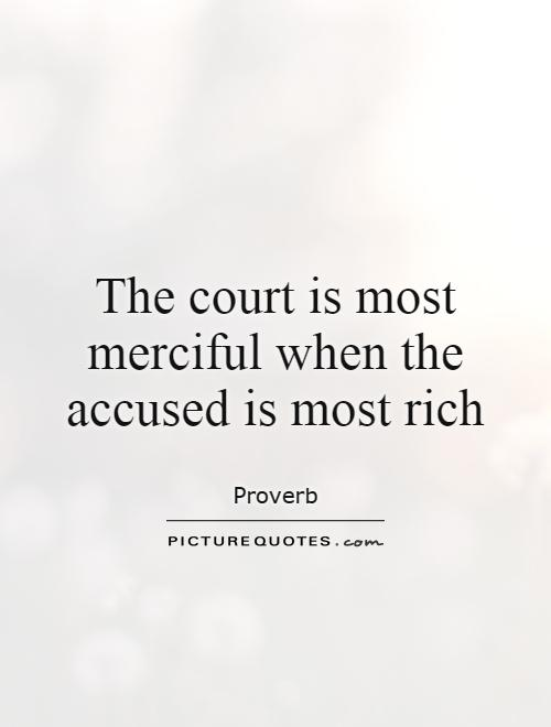 The court is most merciful when the accused is most rich Picture Quote #1