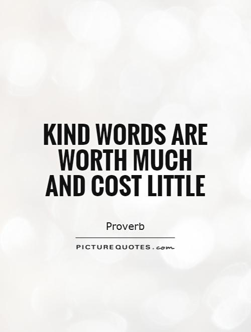 Kind words are worth much and cost little Picture Quote #1