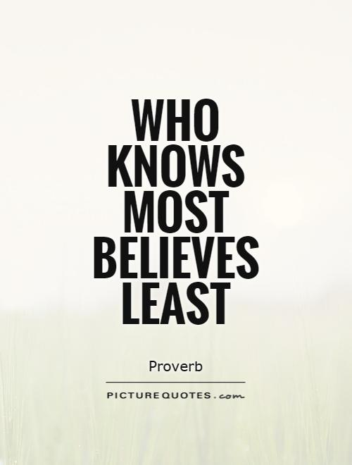 Who knows most believes least Picture Quote #1
