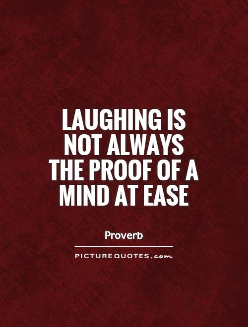 Laughing is not always the proof of a mind at ease Picture Quote #1