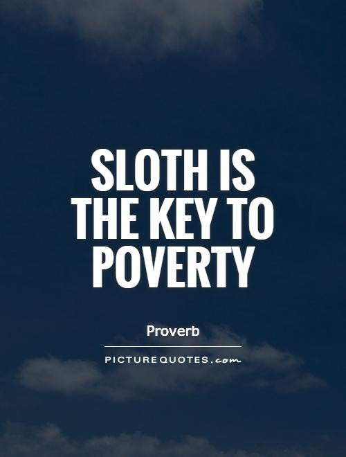 Sloth is the key to poverty Picture Quote #1